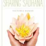 Sharing Sadhana by Victoria Bailey