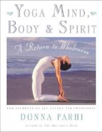 Yoga, Mind, Body Spirit by Donna Farhi
